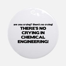 There's No Crying in Chemical Engineering Ornament