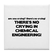 There's No Crying in Chemical Engineering Tile Coa