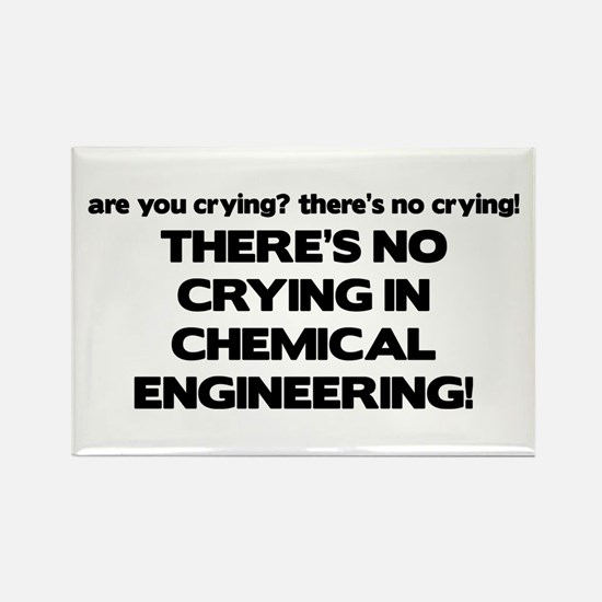 There's No Crying in Chemical Engineering Rectangl