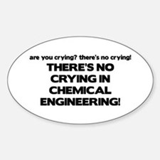 There's No Crying in Chemical Engineering Decal