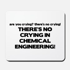 There's No Crying in Chemical Engineering Mousepad