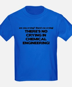 There's No Crying in Chemical Engineering T