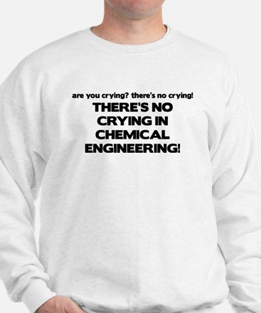 There's No Crying in Chemical Engineering Sweatshi