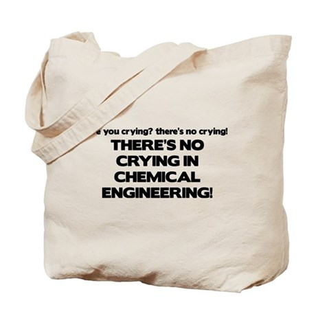 There's No Crying in Chemical Engineering Tote Bag