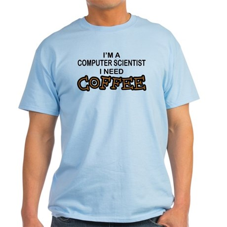Computer Scientist Need Coffee Light T-Shirt