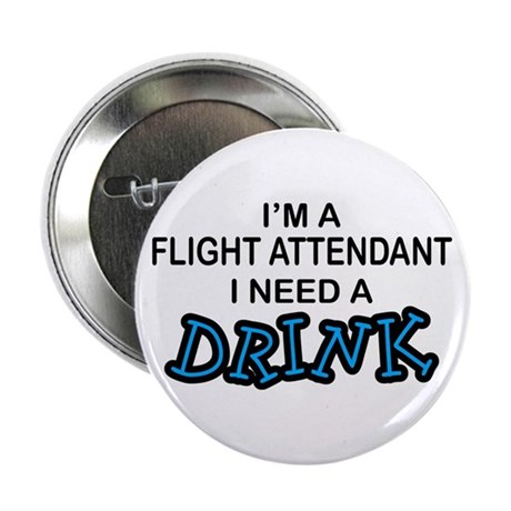 "Flight Attendant Need a Drink 2.25"" Button"