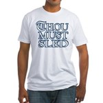 Thou Must Sled Fitted T-Shirt