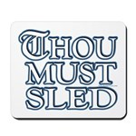 Thou Must Sled Mousepad