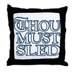 Thou Must Sled Throw Pillow
