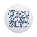 Thou Must Sled Ornament (Round)