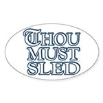 Thou Must Sled Oval Sticker
