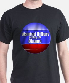 Wanted Hillary, settling for Obama T-Shirt