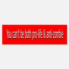 pro-life & anti-zombie don't Bumper Bumper Bumper Sticker