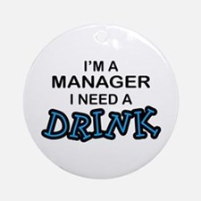 Manager Need a Drink Ornament (Round)