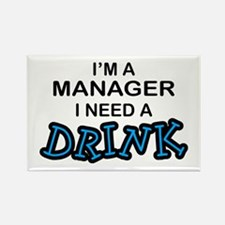 Manager Need a Drink Rectangle Magnet