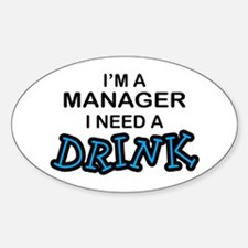 Manager Need a Drink Oval Decal