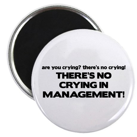 There's No Crying in Management Magnet