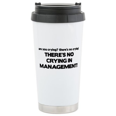 There's No Crying in Management Stainless Steel Tr