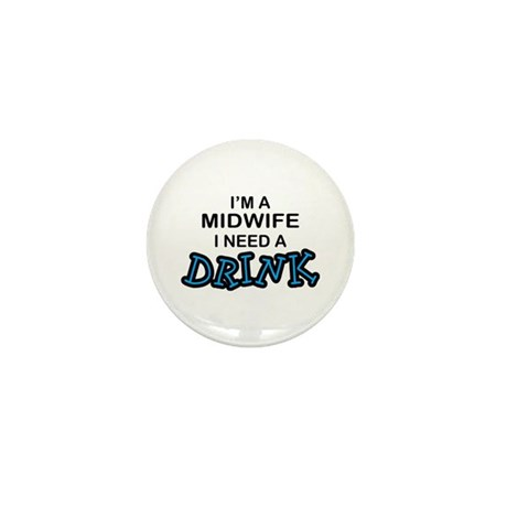 Midwife Need a Drink Mini Button