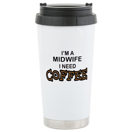 Midwife Need Coffee Stainless Steel Travel Mug