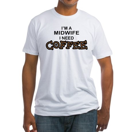 Midwife Need Coffee Fitted T-Shirt