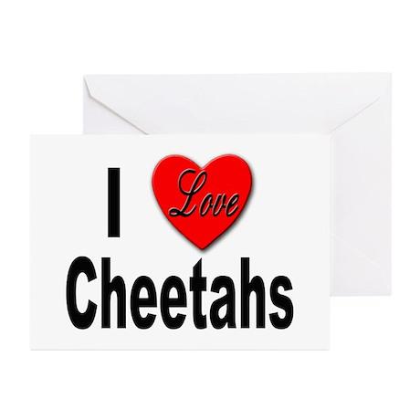 I Love Cheetahs for Cheetah Lovers Greeting Cards