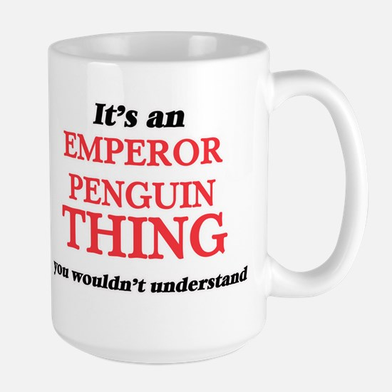 It's an Emperor Penguin thing, you wouldn Mugs