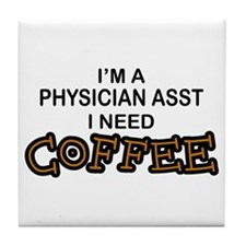 Physician Assistant Need Coffee Tile Coaster