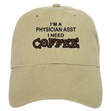 Physician Assistant Need Coffee Baseball Cap