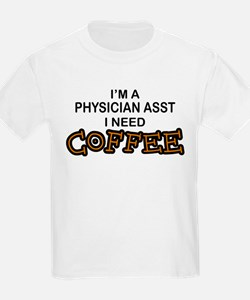 Physician Assistant Need Coffee T-Shirt