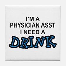 Physician Assistant Need a Drink Tile Coaster