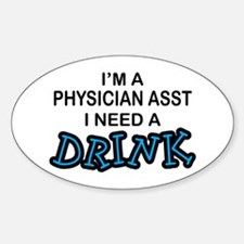 Physician Assistant Need a Drink Oval Decal