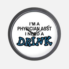 Physician Assistant Need a Drink Wall Clock