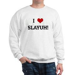 I Love SLAYUH! Sweatshirt