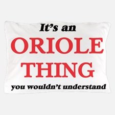 It's an Oriole thing, you wouldn&# Pillow Case