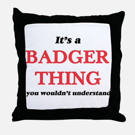 It's a Badger thing, you wouldn&# Throw Pillow