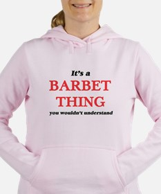 It's a Barbet thing, you wouldn&#39 Sweatshirt