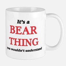 It's a Bear thing, you wouldn't under Mugs