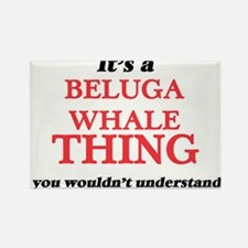 It's a Beluga Whale thing, you wouldn& Magnets