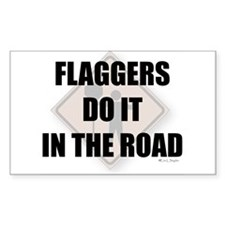 Flaggers do it in the road Rectangle Decal