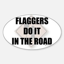 Flaggers do it in the road Oval Decal