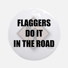 Flaggers do it in the road Ornament (Round)