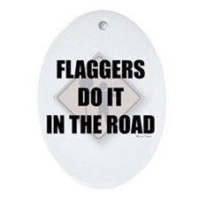 Flaggers do it in the road Oval Ornament