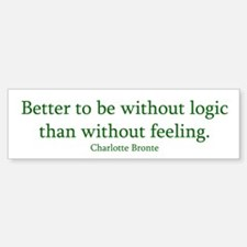 Better to be without logic than without feeling.