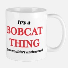 It's a Bobcat thing, you wouldn't und Mugs