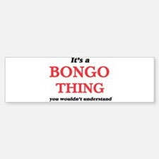It's a Bongo thing, you wouldn& Bumper Bumper Bumper Sticker