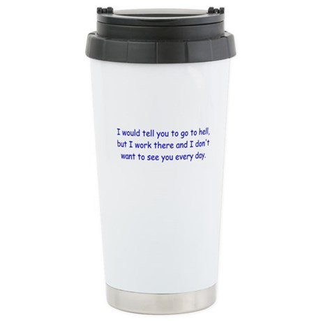 I Work There Stainless Steel Travel Mug