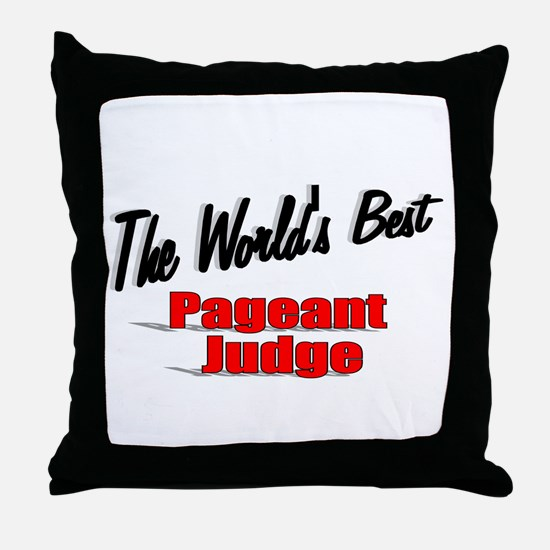 """The World's Best Pageant Judge"" Throw Pillow"