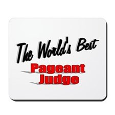 """""""The World's Best Pageant Judge"""" Mousepad"""