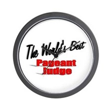 """""""The World's Best Pageant Judge"""" Wall Clock"""